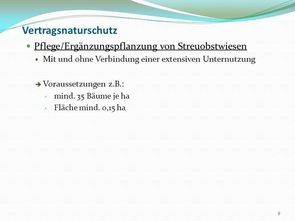 Vertragsnaturschutz Pflege/Ergänzungspflanzung von Streuobstwiesen Mit und ohne Verbindung einer extensiven Unternutzung Voraussetzungen z.B.: mind.
