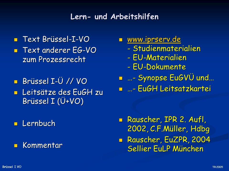 Lern- und Arbeitshilfen Text Brüssel-I-VO Text Brüssel-I-VO Text anderer EG-VO zum Prozessrecht Text anderer EG-VO zum Prozessrecht Brüssel I-Ü // VO Brüssel I-Ü // VO Leitsätze des EuGH zu Brüssel I (Ü+VO) Leitsätze des EuGH zu Brüssel I (Ü+VO) Lernbuch Lernbuch Kommentar Kommentar www.iprserv.de - Studienmaterialien - EU-Materialien - EU-Dokumente www.iprserv.de …- Synopse EuGVÜ und… …- EuGH Leitsatzkartei Rauscher, IPR 2.