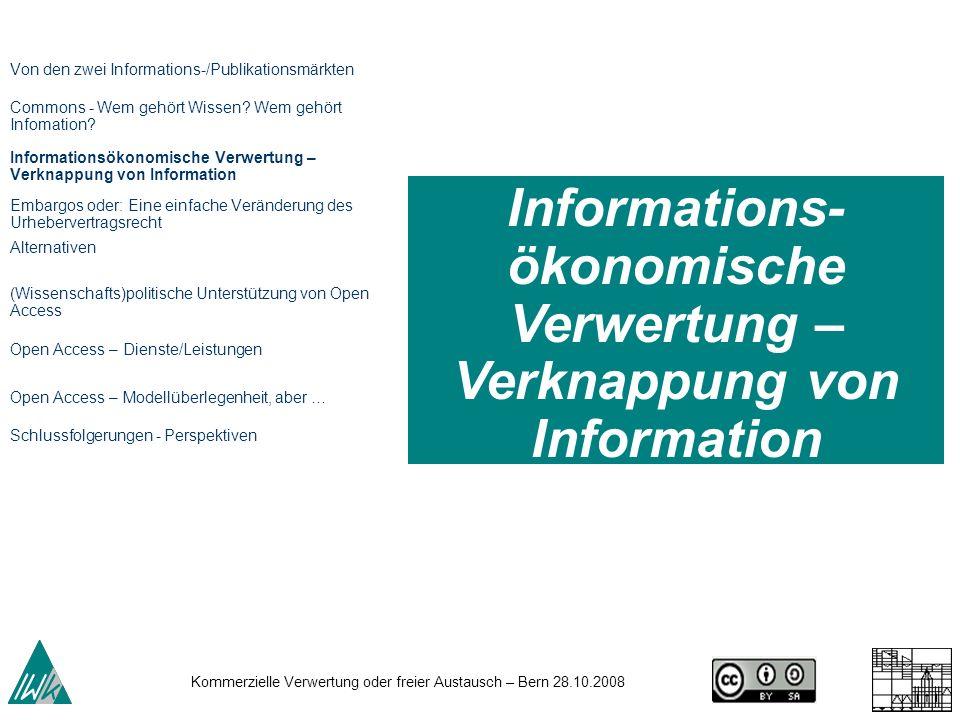 Kommerzielle Verwertung oder freier Austausch – Bern 28.10.2008 Informations- ökonomische Verwertung – Verknappung von Information Von den zwei Inform