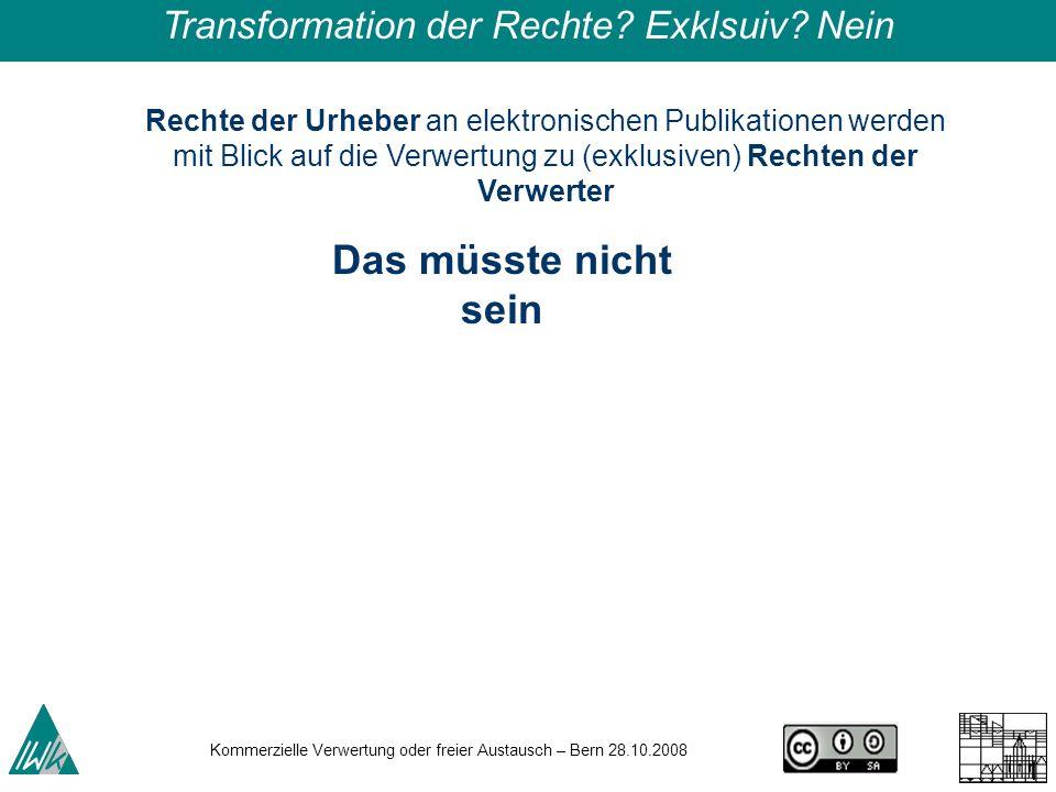 Kommerzielle Verwertung oder freier Austausch – Bern 28.10.2008 16 Rechte der Urheber an elektronischen Publikationen werden mit Blick auf die Verwert
