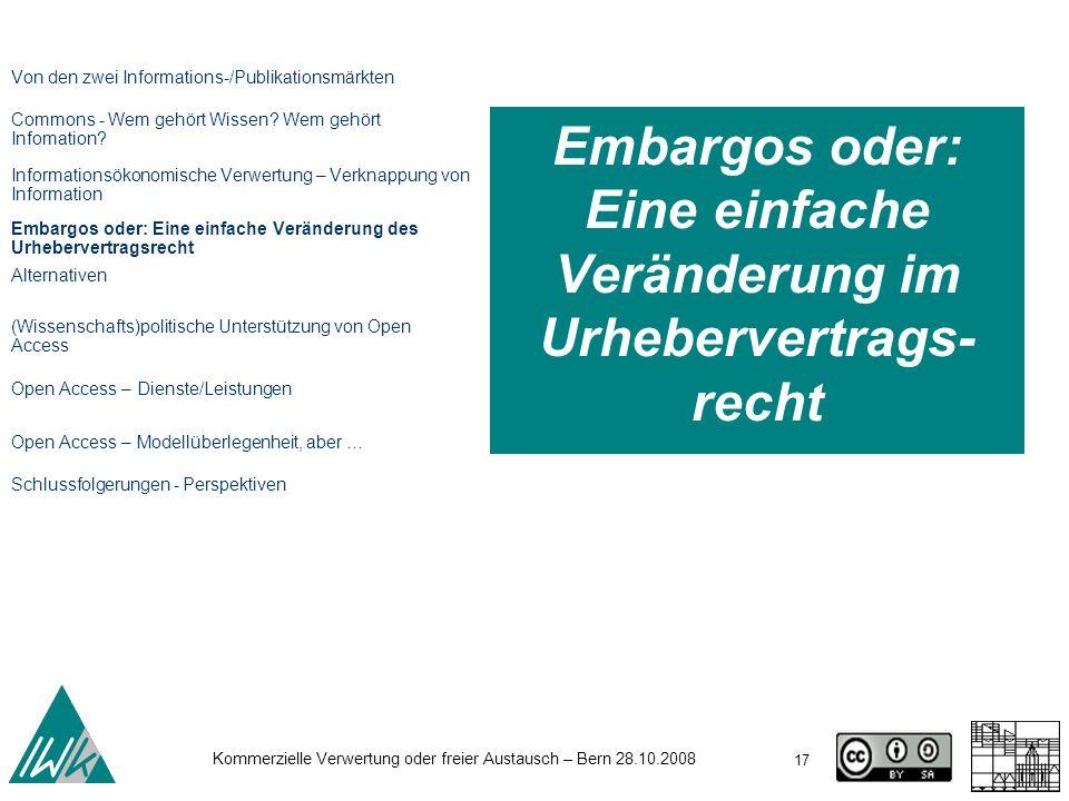 17 Kommerzielle Verwertung oder freier Austausch – Bern 28.10.2008 Embargos oder: Eine einfache Veränderung im Urhebervertrags- recht Von den zwei Inf