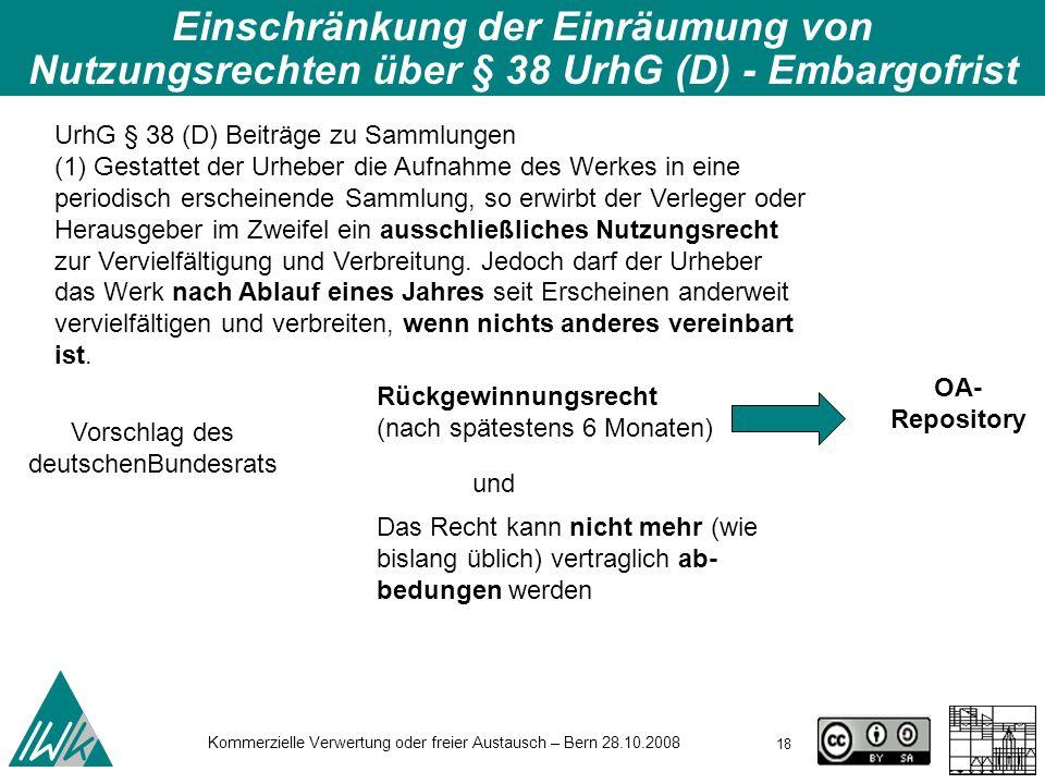 18 Kommerzielle Verwertung oder freier Austausch – Bern 28.10.2008 Einschränkung der Einräumung von Nutzungsrechten über § 38 UrhG (D) - Embargofrist