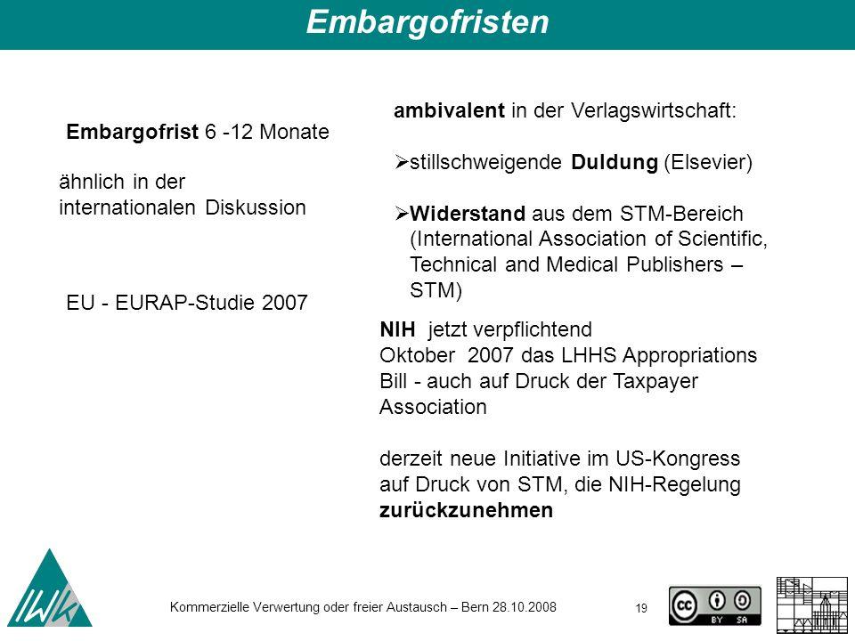 19 Kommerzielle Verwertung oder freier Austausch – Bern 28.10.2008 Embargofristen Embargofrist 6 -12 Monate ambivalent in der Verlagswirtschaft: still