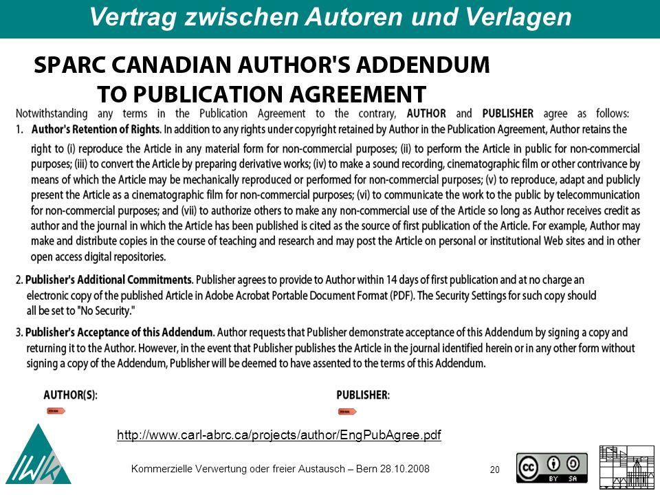 20 Kommerzielle Verwertung oder freier Austausch – Bern 28.10.2008 Vertrag zwischen Autoren und Verlagen http://www.carl-abrc.ca/projects/author/EngPu