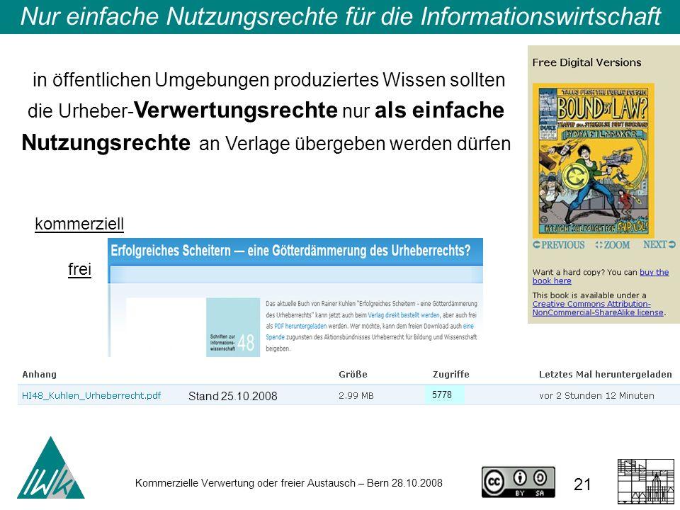 21 Kommerzielle Verwertung oder freier Austausch – Bern 28.10.2008 Nur einfache Nutzungsrechte für die Informationswirtschaft in öffentlichen Umgebung