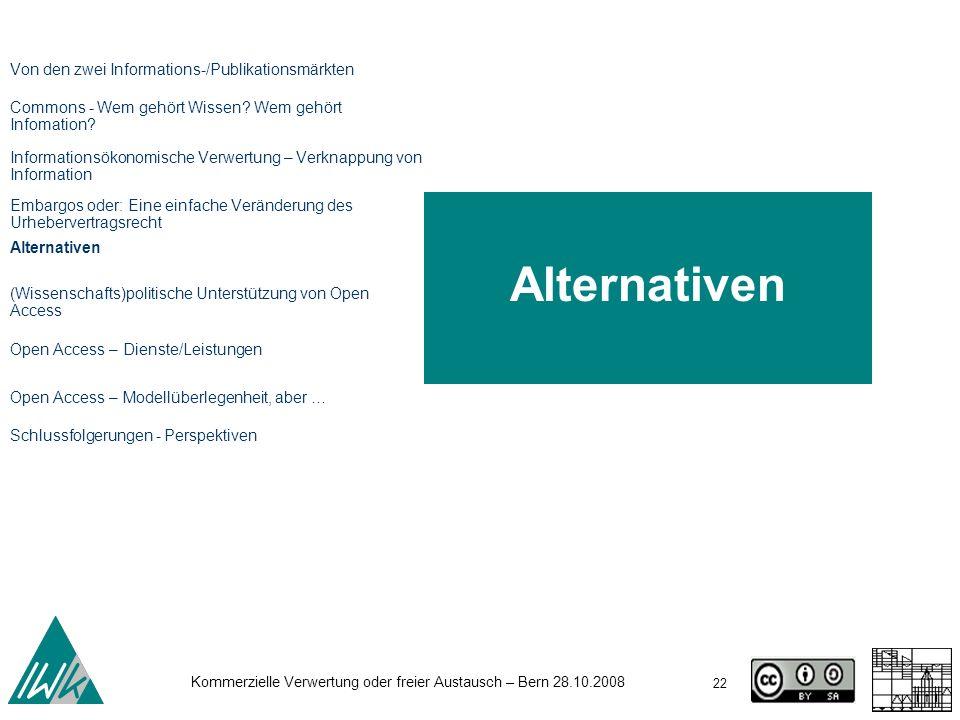 22 Kommerzielle Verwertung oder freier Austausch – Bern 28.10.2008 Alternativen Von den zwei Informations-/Publikationsmärkten Commons - Wem gehört Wi