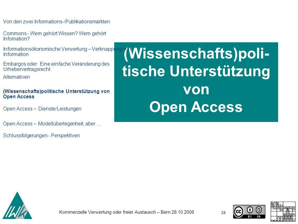 24 Kommerzielle Verwertung oder freier Austausch – Bern 28.10.2008 (Wissenschafts)poli- tische Unterstützung von Open Access Von den zwei Informations