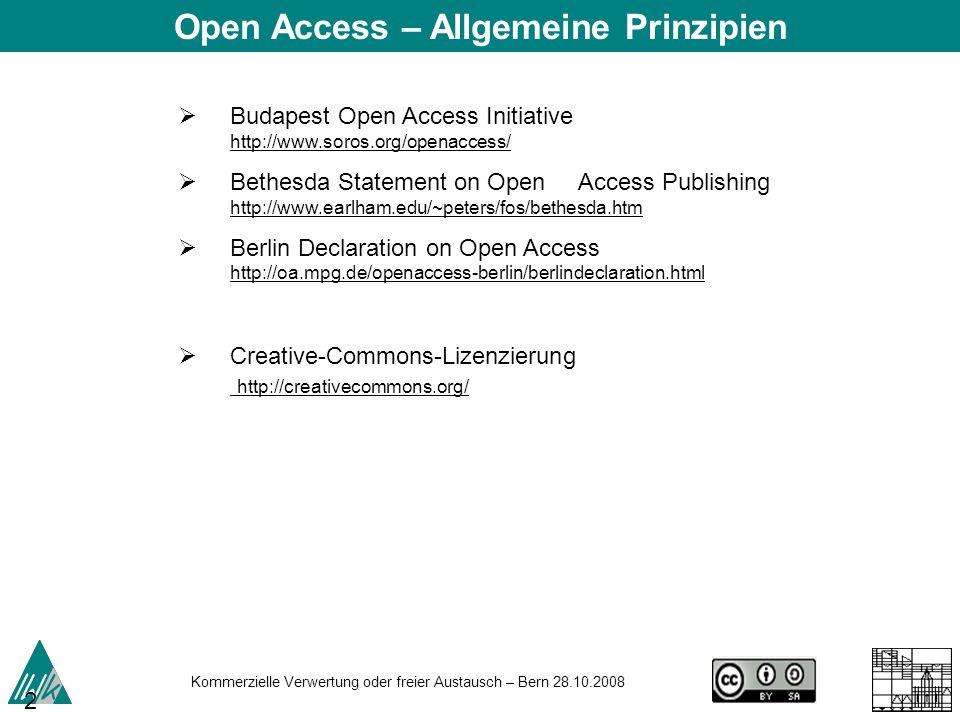 Kommerzielle Verwertung oder freier Austausch – Bern 28.10.2008 25 Budapest Open Access Initiative http://www.soros.org/openaccess/ http://www.soros.o