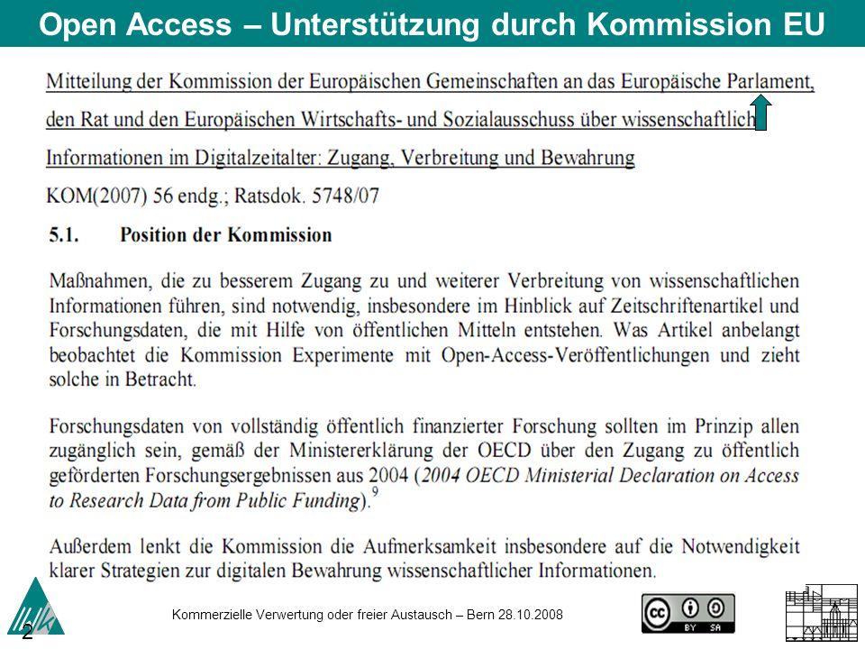 Kommerzielle Verwertung oder freier Austausch – Bern 28.10.2008 27 Open Access – Unterstützung durch Kommission EU