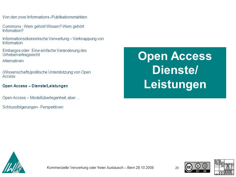 29 Kommerzielle Verwertung oder freier Austausch – Bern 28.10.2008 Open Access Dienste/ Leistungen Von den zwei Informations-/Publikationsmärkten Comm