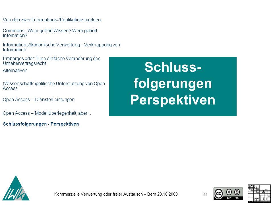 33 Kommerzielle Verwertung oder freier Austausch – Bern 28.10.2008 Schluss- folgerungen Perspektiven Von den zwei Informations-/Publikationsmärkten Co
