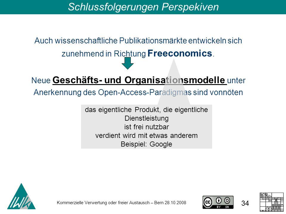 34 Kommerzielle Verwertung oder freier Austausch – Bern 28.10.2008 Auch wissenschaftliche Publikationsmärkte entwickeln sich zunehmend in Richtung Fre