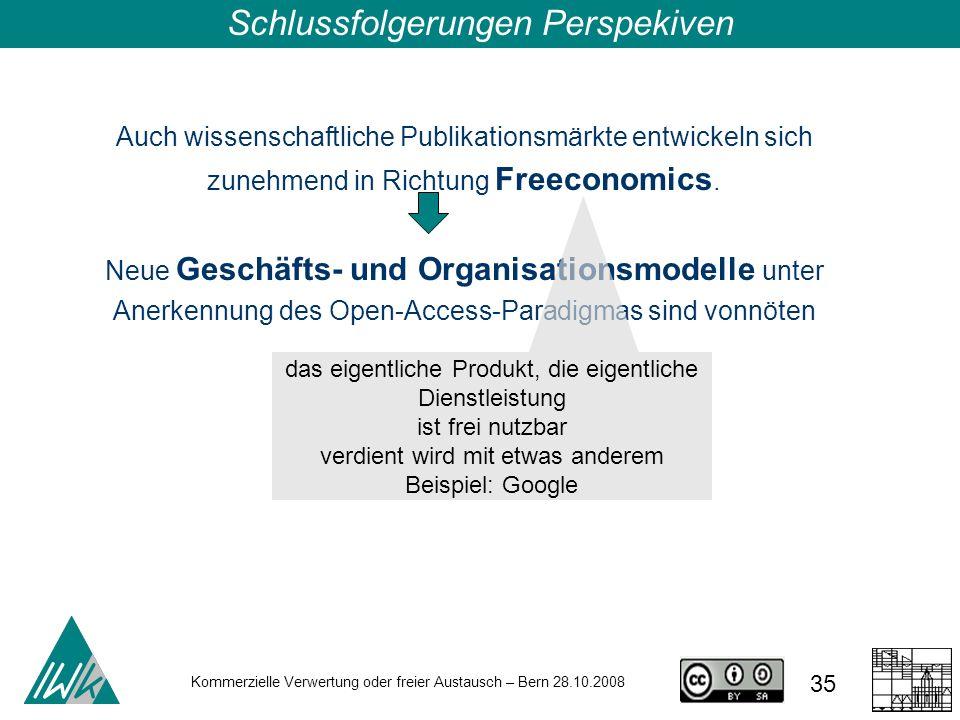 35 Kommerzielle Verwertung oder freier Austausch – Bern 28.10.2008 Auch wissenschaftliche Publikationsmärkte entwickeln sich zunehmend in Richtung Fre
