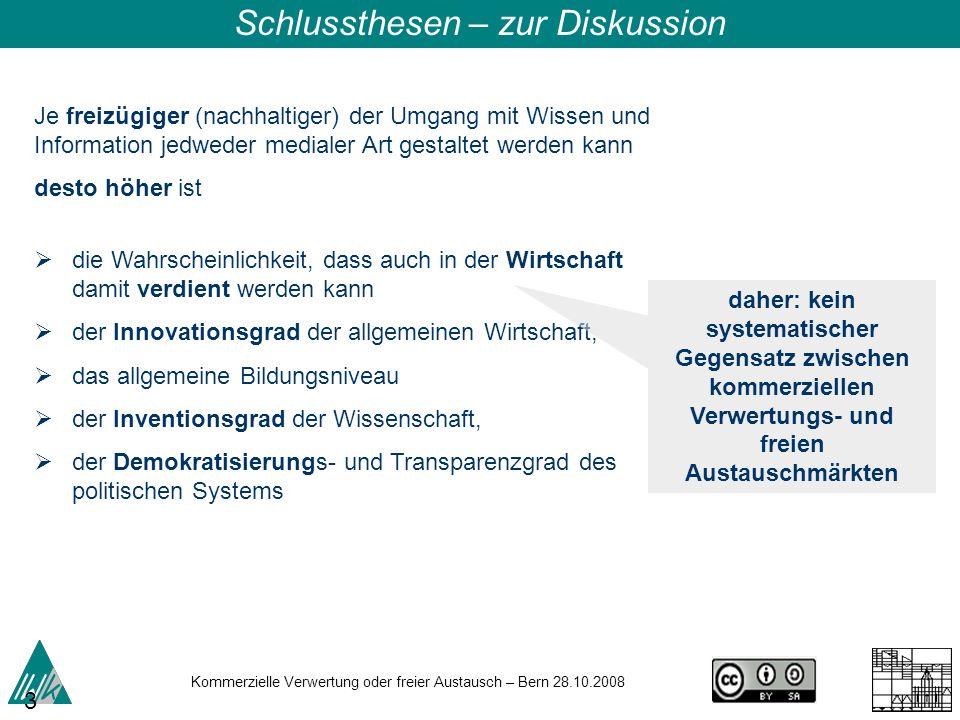 Kommerzielle Verwertung oder freier Austausch – Bern 28.10.2008 36 Je freizügiger (nachhaltiger) der Umgang mit Wissen und Information jedweder medial
