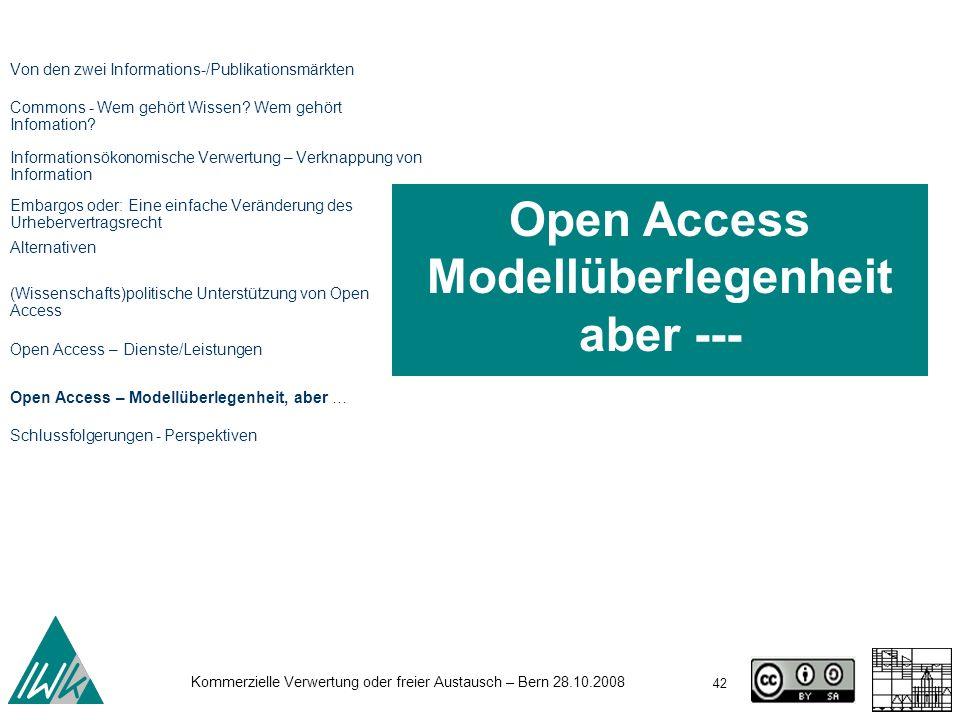 42 Kommerzielle Verwertung oder freier Austausch – Bern 28.10.2008 Open Access Modellüberlegenheit aber --- Von den zwei Informations-/Publikationsmär
