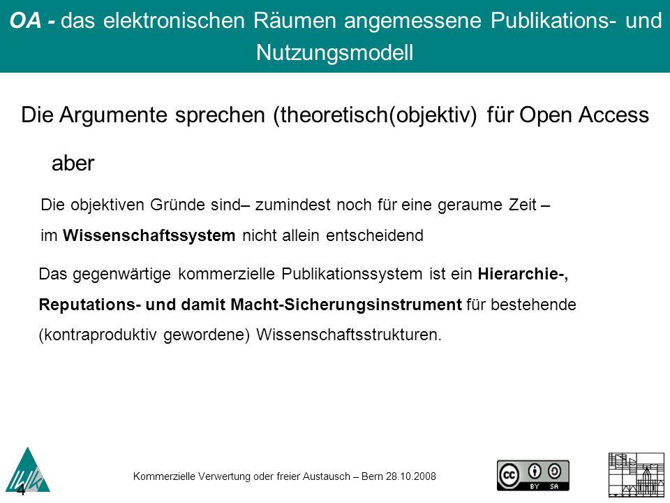 Kommerzielle Verwertung oder freier Austausch – Bern 28.10.2008 44 OA - das elektronischen Räumen angemessene Publikations- und Nutzungsmodell Die Arg