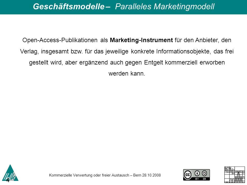 Kommerzielle Verwertung oder freier Austausch – Bern 28.10.2008 47 Open-Access-Publikationen als Marketing-Instrument für den Anbieter, den Verlag, in