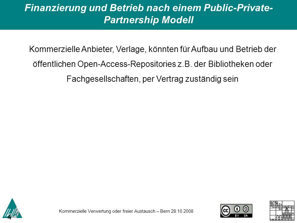 Kommerzielle Verwertung oder freier Austausch – Bern 28.10.2008 48 Kommerzielle Anbieter, Verlage, könnten für Aufbau und Betrieb der öffentlichen Ope