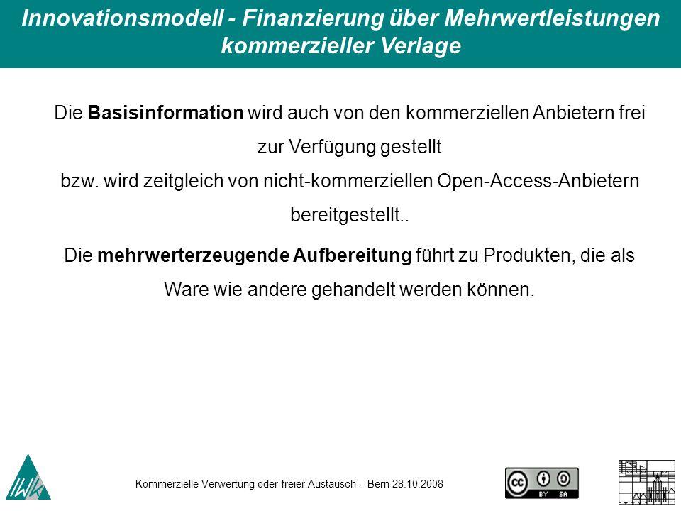 Kommerzielle Verwertung oder freier Austausch – Bern 28.10.2008 Die Basisinformation wird auch von den kommerziellen Anbietern frei zur Verfügung gest