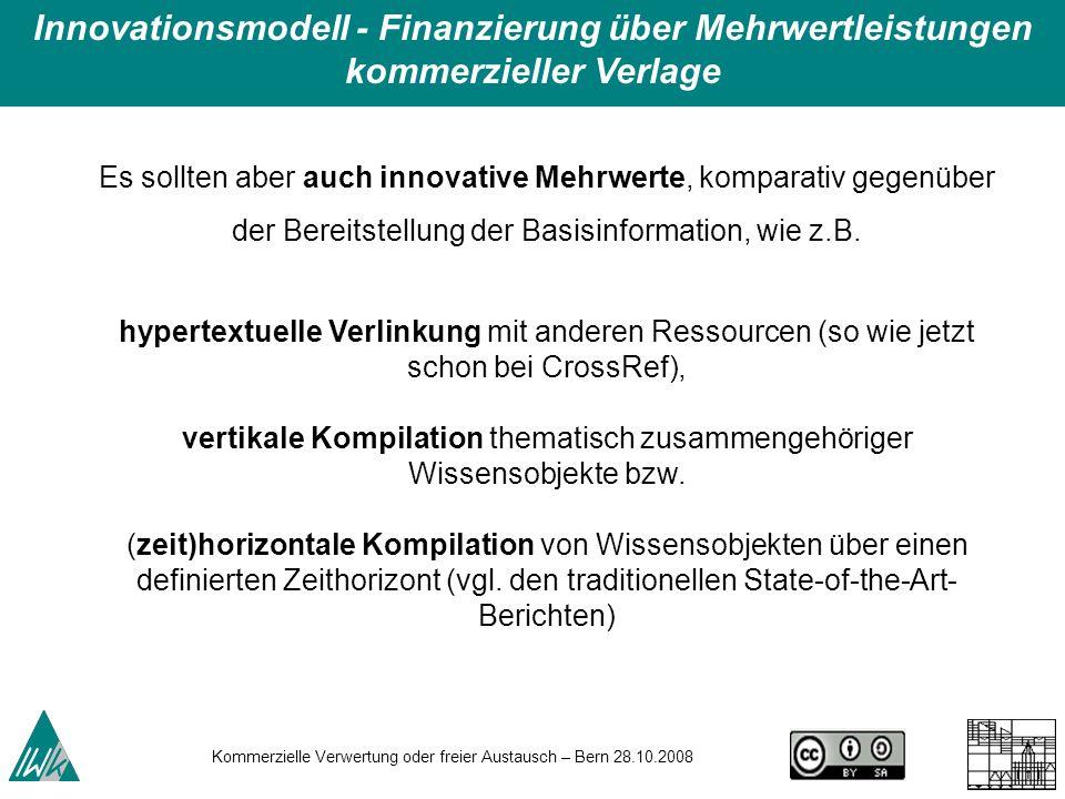 Kommerzielle Verwertung oder freier Austausch – Bern 28.10.2008 hypertextuelle Verlinkung mit anderen Ressourcen (so wie jetzt schon bei CrossRef), ve