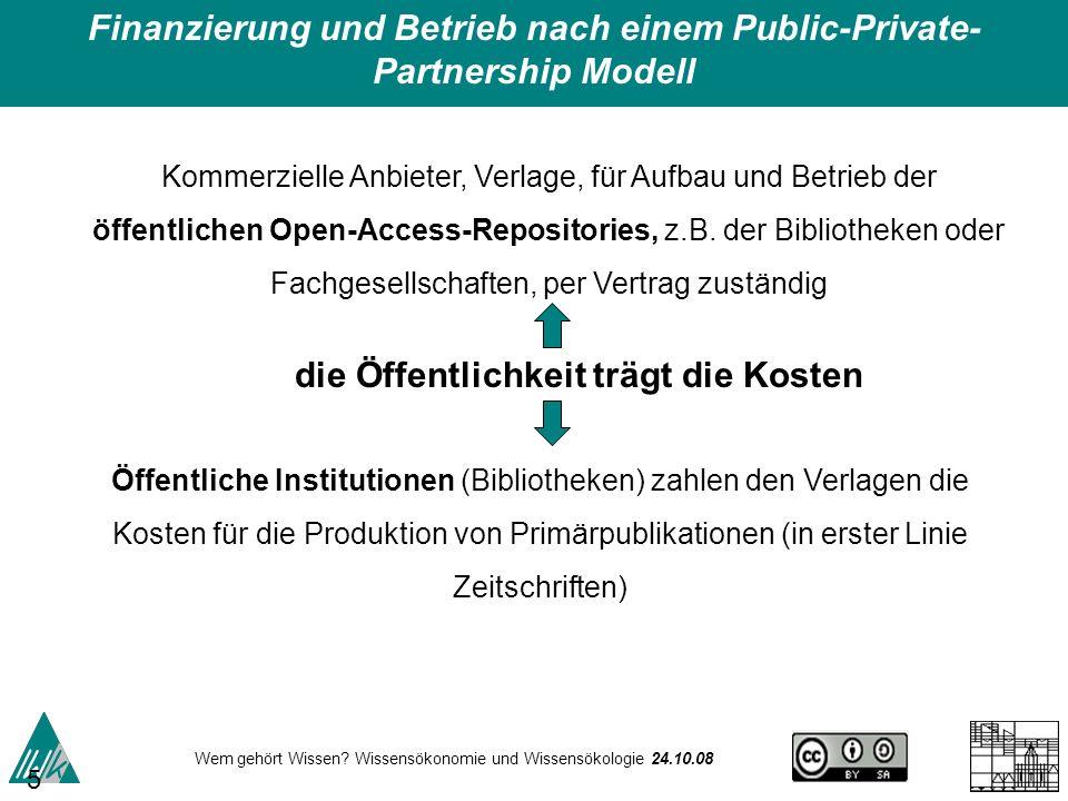 Wem gehört Wissen? Wissensökonomie und Wissensökologie 24.10.08 51 Kommerzielle Anbieter, Verlage, für Aufbau und Betrieb der öffentlichen Open-Access