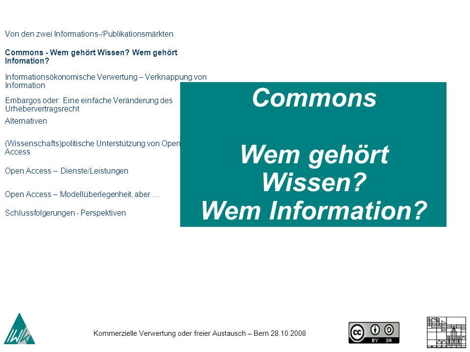29 Kommerzielle Verwertung oder freier Austausch – Bern 28.10.2008 Open Access Dienste/ Leistungen Von den zwei Informations-/Publikationsmärkten Commons - Wem gehört Wissen.
