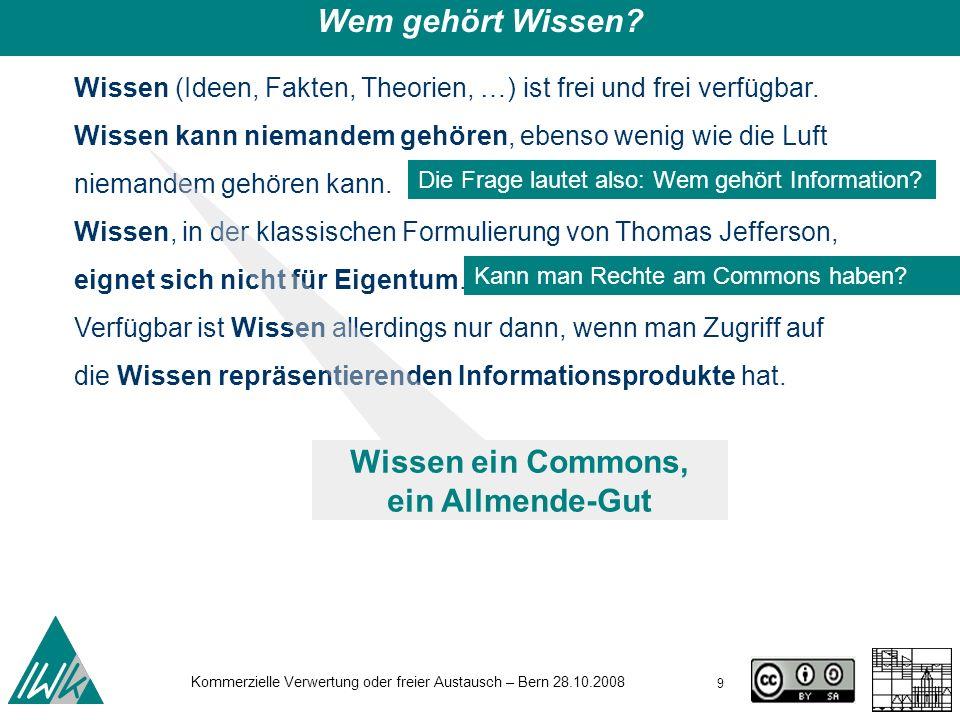 Kommerzielle Verwertung oder freier Austausch – Bern 28.10.2008 30 e-Print-Server Beispiel Physik: http://arxiv.org/http://arxiv.org/ Direkt-/Primär-/Sekundärpublikation auf eigener Website Beispiel: http://www.kuhlen.name/http://www.kuhlen.name/ Primärpublikation in (derzeit 3686) Open-Access-Zeitschriften (Golden Road) (Stand 091008) - http://www.doaj.org/ Impact-factor: Open Citation Project: http://opcit.eprints.org/oacitation-biblio.html http://www.doaj.org/http://opcit.eprints.org/oacitation-biblio.html Sekundärpublikationen in Open-Access-Repositories und OA- Plattformen (Green Road) OpenDoar: http://www.opendoar.org/ Erfolgsfaktoren (CIRSS-Report): https://www.ideals.uiuc.edu/bitstream/2142/8981/5/Palmer%20et%20al%20Mellon%20Report.pdfhttp://www.opendoar.org/ https://www.ideals.uiuc.edu/bitstream/2142/8981/5/Palmer%20et%20al%20Mellon%20Report.pdf Open-Access-Universitätsverlage AG der Univ-Verlage http://www.ubka.uni-karlsruhe.de/portale/ag_univerlage/openaccess.html Beispiel: http://cmslib.rrz.uni-hamburg.de/hamburg-up/content/home.xml http://www.ubka.uni-karlsruhe.de/portale/ag_univerlage/openaccess.htmlhttp://cmslib.rrz.uni-hamburg.de/hamburg-up/content/home.xml Open Access - Initiativen - Publikationsformen