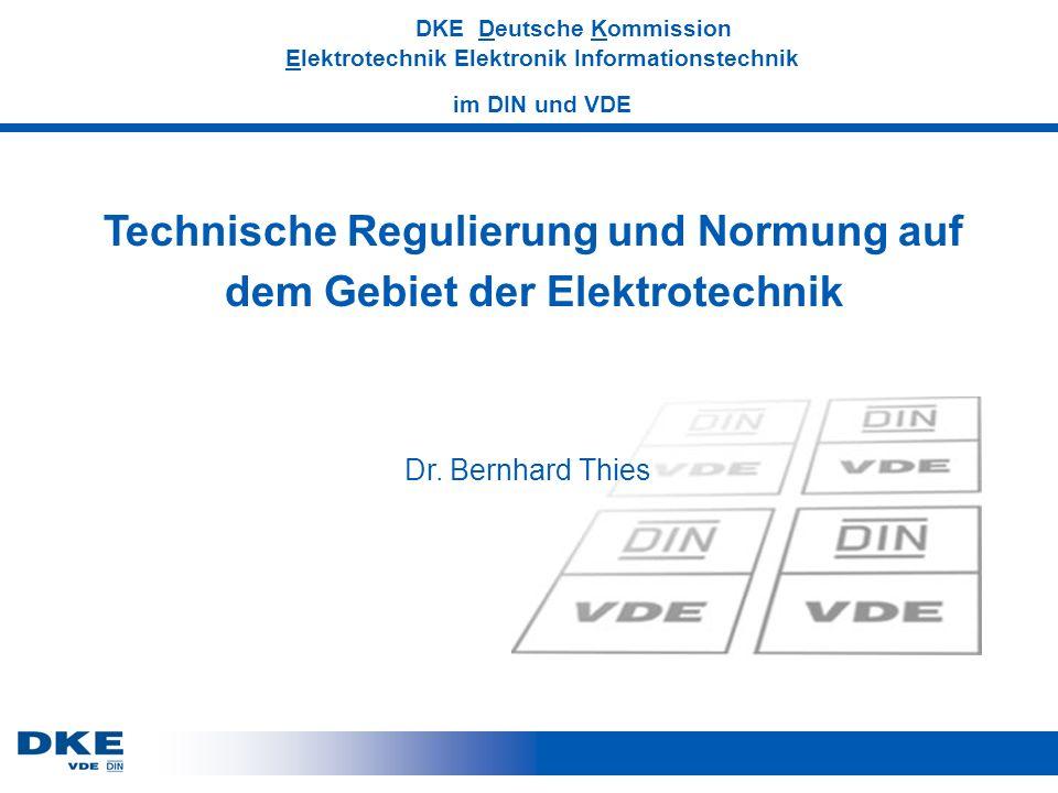 DKE DKE Deutsche Kommission Elektrotechnik Elektronik Informationstechnik im DIN und VDE Technische Regulierung und Normung auf dem Gebiet der Elektrotechnik Dr.
