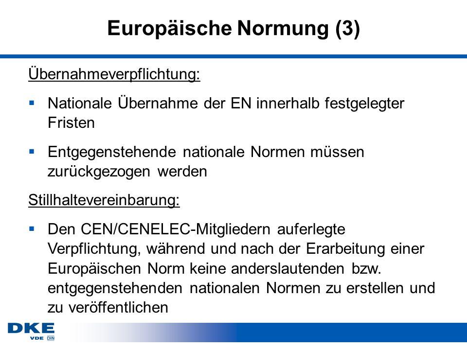 Europäische Normung (3) Übernahmeverpflichtung: Nationale Übernahme der EN innerhalb festgelegter Fristen Entgegenstehende nationale Normen müssen zurückgezogen werden Stillhaltevereinbarung: Den CEN/CENELEC-Mitgliedern auferlegte Verpflichtung, während und nach der Erarbeitung einer Europäischen Norm keine anderslautenden bzw.