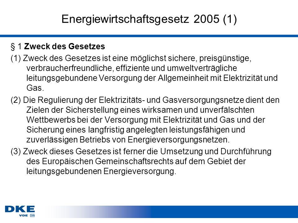 Energiewirtschaftsgesetz 2005 (1) § 1 Zweck des Gesetzes (1) Zweck des Gesetzes ist eine möglichst sichere, preisgünstige, verbraucherfreundliche, effiziente und umweltverträgliche leitungsgebundene Versorgung der Allgemeinheit mit Elektrizität und Gas.