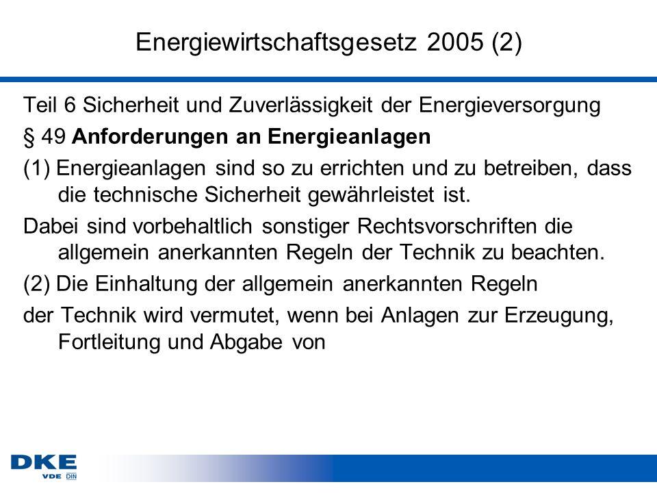 Energiewirtschaftsgesetz 2005 (2) Teil 6 Sicherheit und Zuverlässigkeit der Energieversorgung § 49 Anforderungen an Energieanlagen (1) Energieanlagen sind so zu errichten und zu betreiben, dass die technische Sicherheit gewährleistet ist.