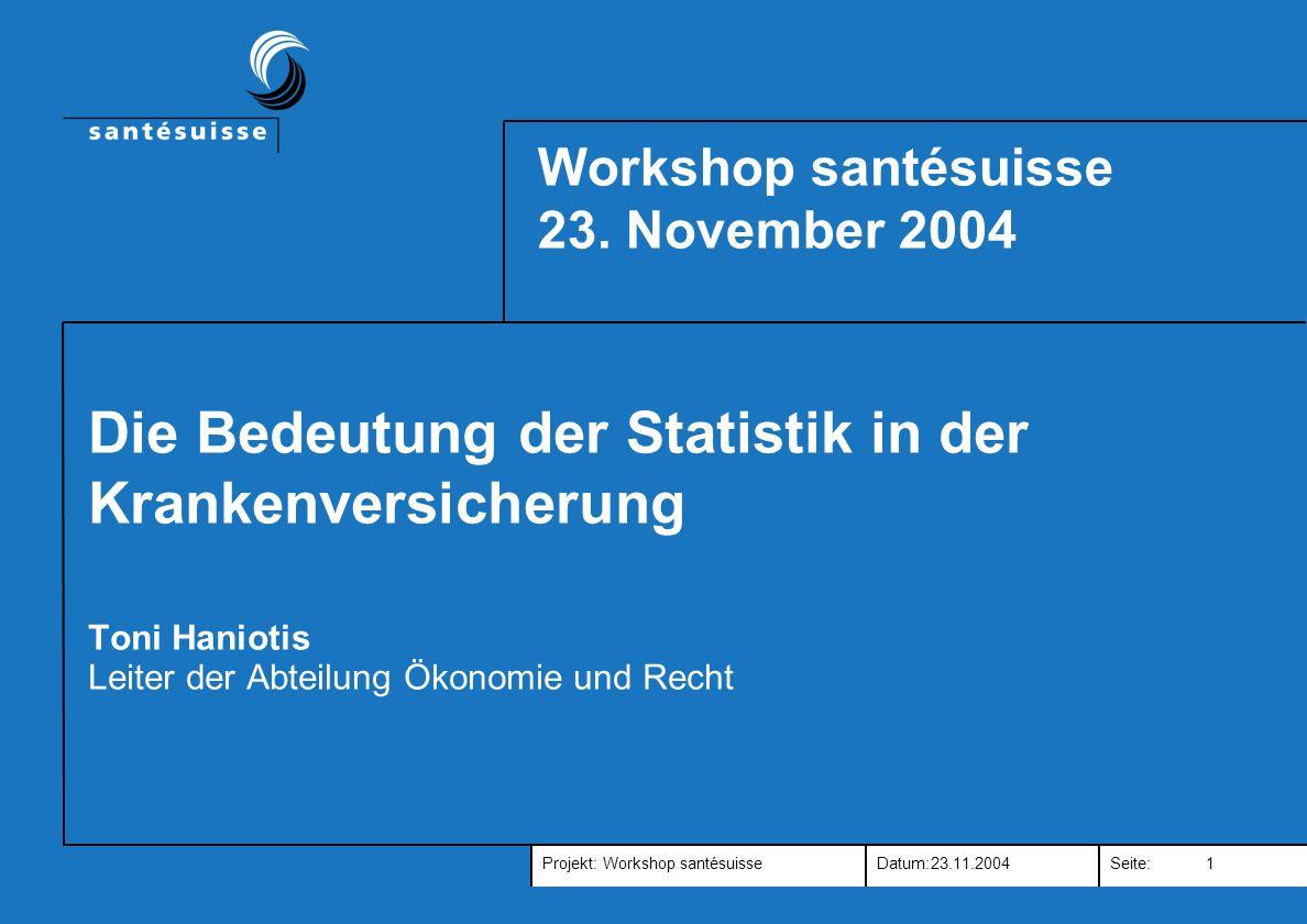 Projekt:Datum:Seite:23.11.2004 Workshop santésuisse 1 Workshop santésuisse 23.