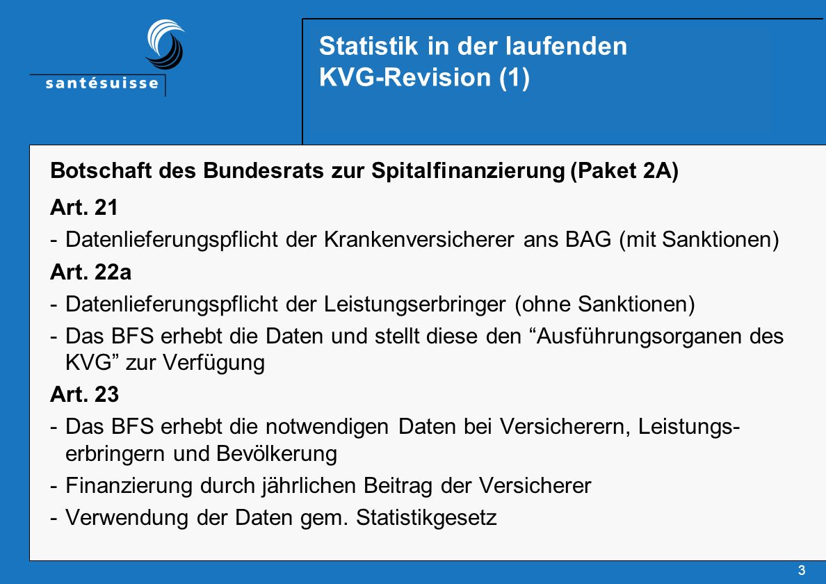 3 Statistik in der laufenden KVG-Revision (1) Botschaft des Bundesrats zur Spitalfinanzierung (Paket 2A) Art.