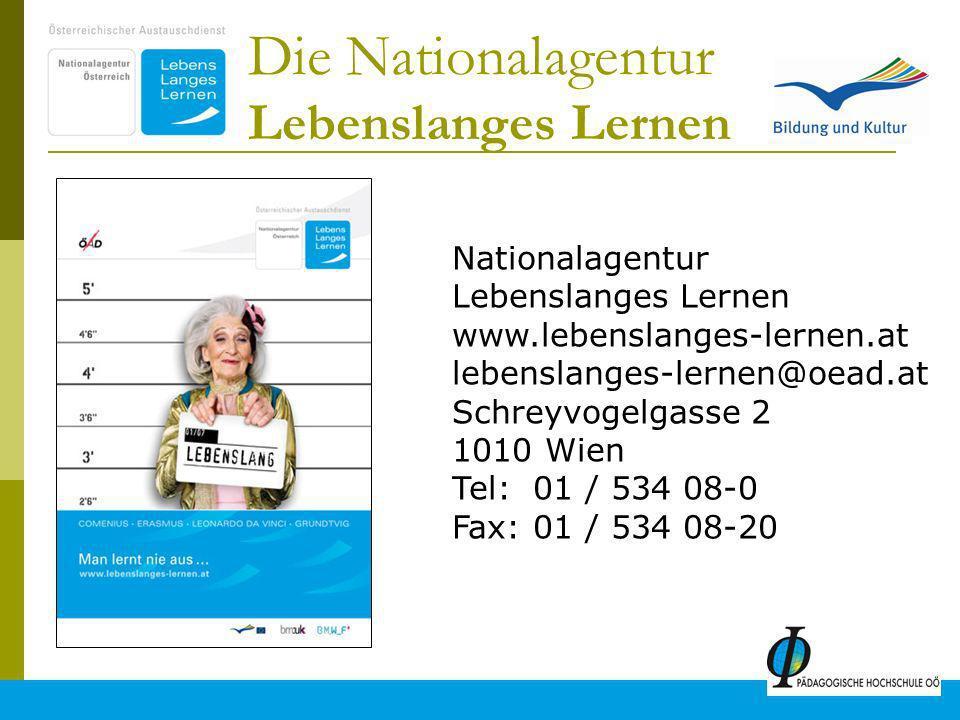 24 Die Nationalagentur Lebenslanges Lernen Nationalagentur Lebenslanges Lernen www.lebenslanges-lernen.at lebenslanges-lernen@oead.at Schreyvogelgasse 2 1010 Wien Tel: 01 / 534 08-0 Fax: 01 / 534 08-20