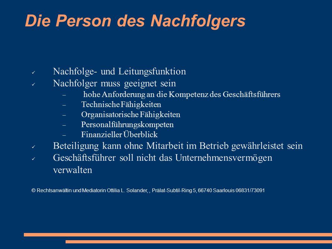 Die Person des Nachfolgers Nachfolge- und Leitungsfunktion Nachfolger muss geeignet sein hohe Anforderung an die Kompetenz des Geschäftsführers Techni