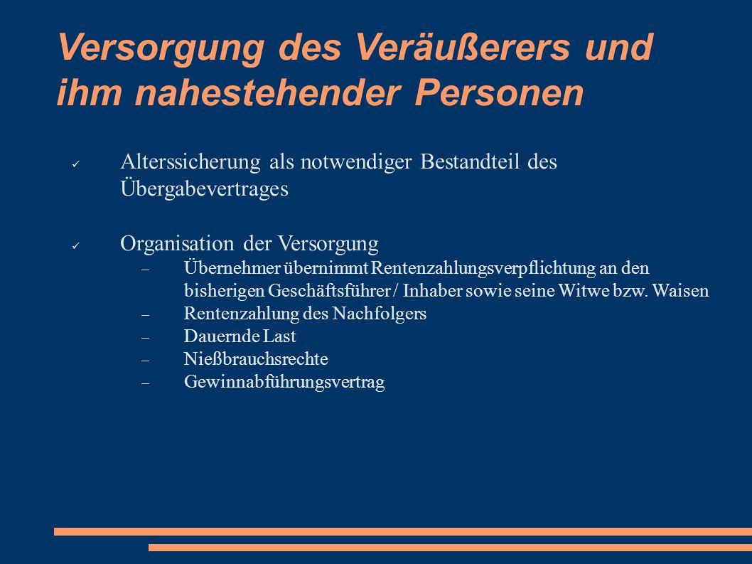 Versorgung des Veräußerers und ihm nahestehender Personen Alterssicherung als notwendiger Bestandteil des Übergabevertrages Organisation der Versorgun