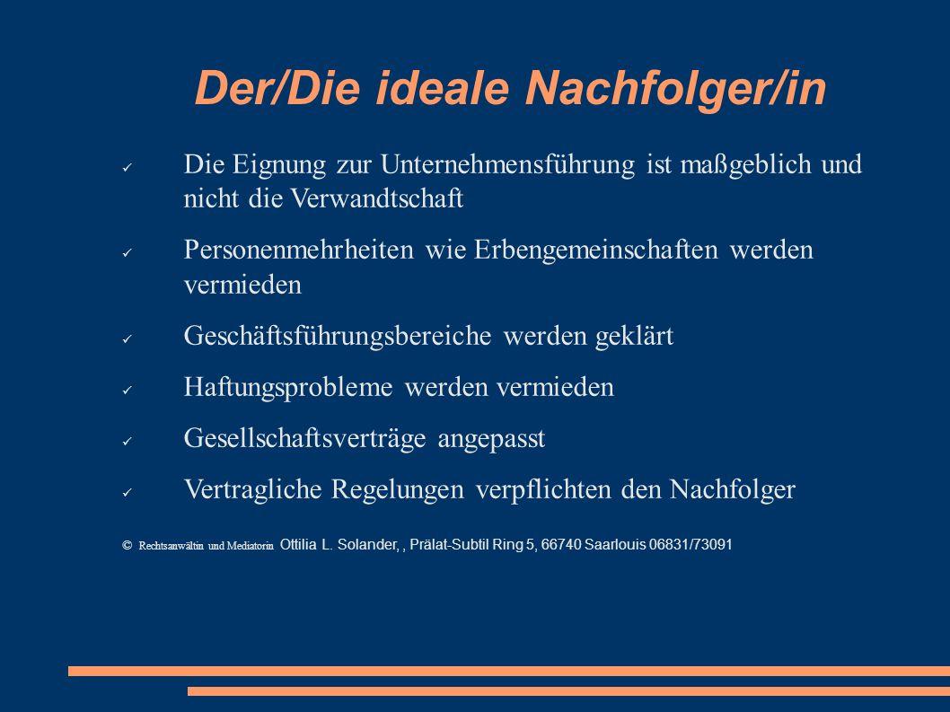 Der/Die ideale Nachfolger/in Die Eignung zur Unternehmensführung ist maßgeblich und nicht die Verwandtschaft Personenmehrheiten wie Erbengemeinschafte