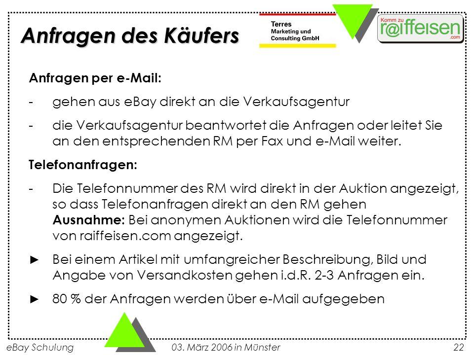 eBay Schulung 03. März 2006 in Münster22 Anfragen per e-Mail: -gehen aus eBay direkt an die Verkaufsagentur -die Verkaufsagentur beantwortet die Anfra