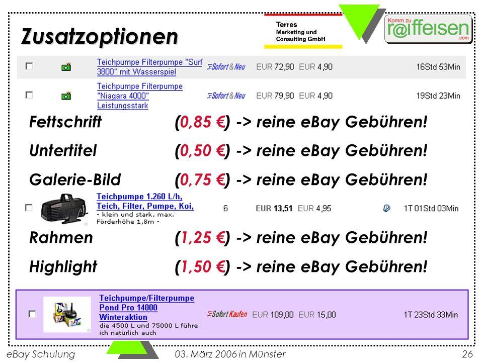eBay Schulung 03. März 2006 in Münster26 Fettschrift (0,85 ) -> reine eBay Gebühren! Untertitel(0,50 ) -> reine eBay Gebühren! Galerie-Bild (0,75 ) ->