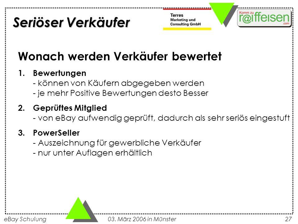 eBay Schulung 03. März 2006 in Münster27 Wonach werden Verkäufer bewertet 1.Bewertungen - können von Käufern abgegeben werden - je mehr Positive Bewer