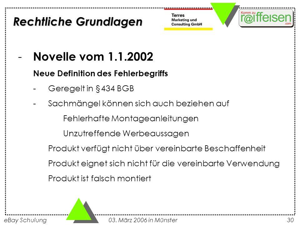 eBay Schulung 03. März 2006 in Münster30 - Novelle vom 1.1.2002 Neue Definition des Fehlerbegriffs -Geregelt in §434 BGB -Sachmängel können sich auch