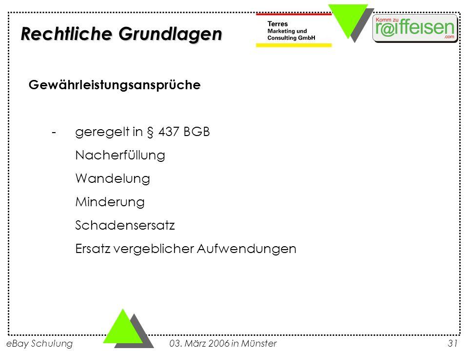 eBay Schulung 03. März 2006 in Münster31 Gewährleistungsansprüche -geregelt in § 437 BGB Nacherfüllung Wandelung Minderung Schadensersatz Ersatz verge