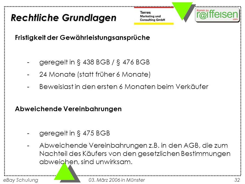 eBay Schulung 03. März 2006 in Münster32 Fristigkeit der Gewährleistungsansprüche -geregelt in § 438 BGB / § 476 BGB -24 Monate (statt früher 6 Monate