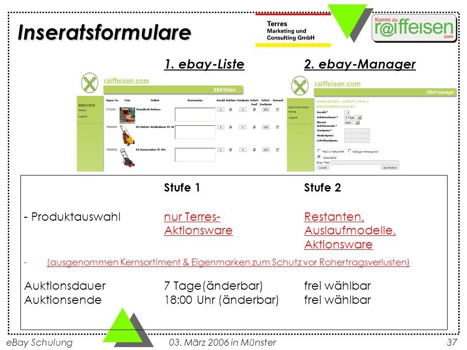 eBay Schulung 03. März 2006 in Münster37 Inseratsformulare 1. ebay-Liste2. ebay-Manager Stufe 1Stufe 2 - Produktauswahlnur Terres-Restanten, Aktionswa