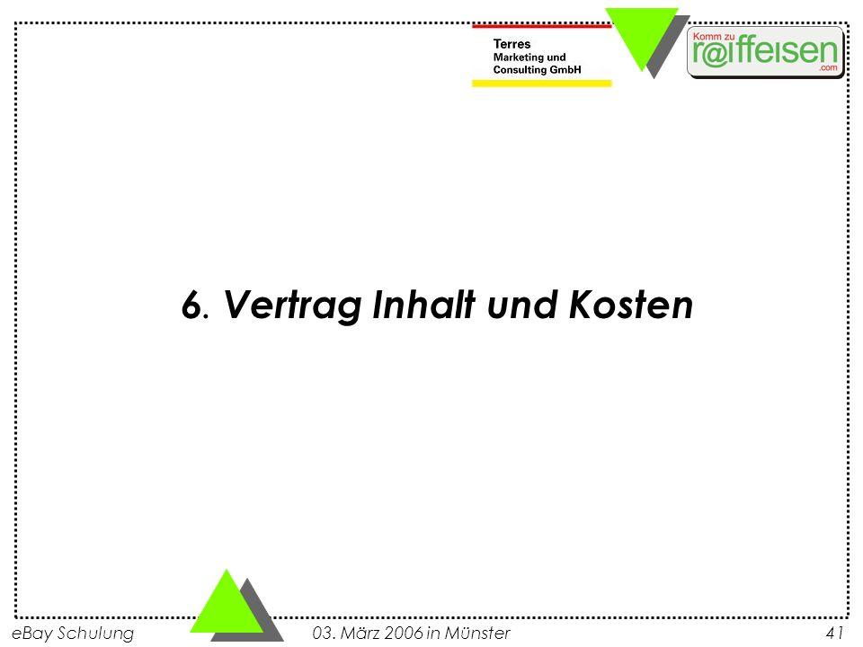eBay Schulung 03. März 2006 in Münster41 6. Vertrag Inhalt und Kosten