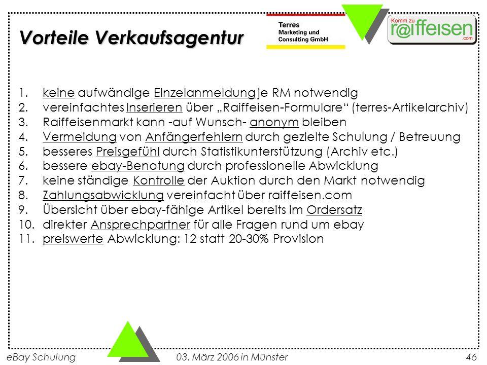 eBay Schulung 03. März 2006 in Münster46 1.keine aufwändige Einzelanmeldung je RM notwendig 2.vereinfachtes Inserieren über Raiffeisen-Formulare (terr