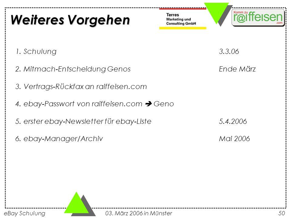 eBay Schulung 03. März 2006 in Münster50 Weiteres Vorgehen 1. Schulung 3.3.06 2. Mitmach-Entscheidung GenosEnde März 3. Vertrags-Rückfax an raiffeisen
