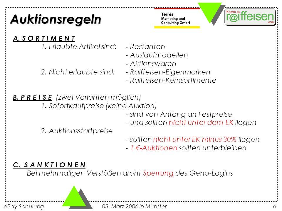 eBay Schulung 03. März 2006 in Münster6 Auktionsregeln A. S O R T I M E N T 1. Erlaubte Artikel sind:- Restanten - Auslaufmodellen - Aktionswaren 2. N