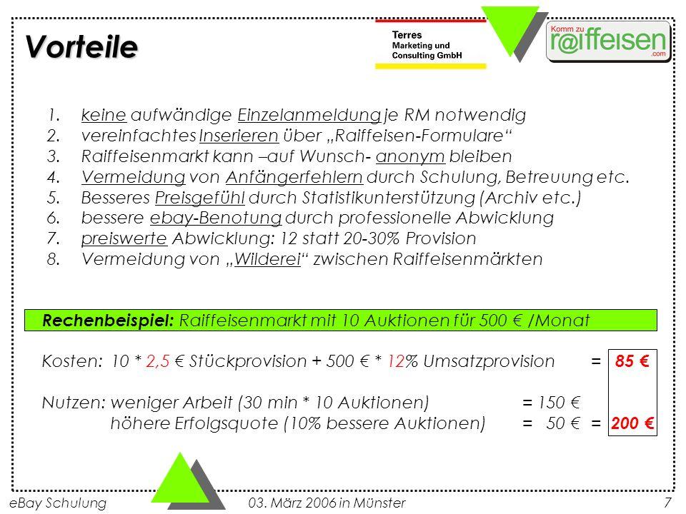 eBay Schulung 03. März 2006 in Münster7 Vorteile Rechenbeispiel: Raiffeisenmarkt mit 10 Auktionen für 500 /Monat Kosten: 10 * 2,5 Stückprovision + 500