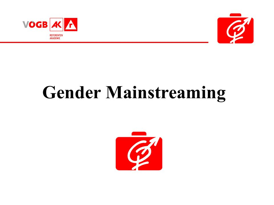 Gender: Sozial und kulturell geprägtes Geschlecht Mainstream: Hauptstrom, eine Bewegung die alle Entscheidungen und Entwicklungen beeinflussen soll